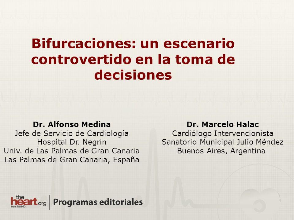 Dr. Marcelo Halac Cardiólogo Intervencionista Sanatorio Municipal Julio Méndez Buenos Aires, Argentina Dr. Alfonso Medina Jefe de Servicio de Cardiolo
