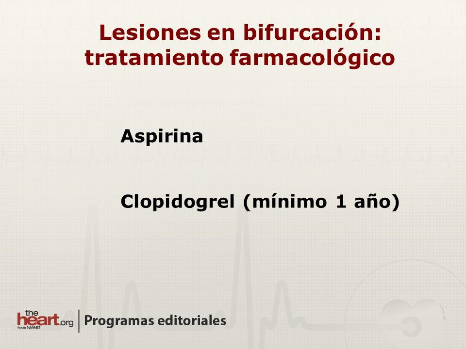 Aspirina Clopidogrel (mínimo 1 año) Lesiones en bifurcación: tratamiento farmacológico
