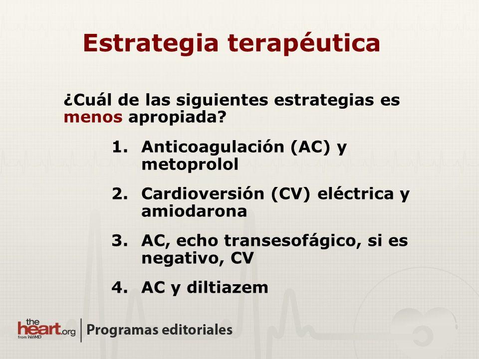 ¿Cuál de las siguientes estrategias es menos apropiada? 1.Anticoagulación (AC) y metoprolol 2.Cardioversión (CV) eléctrica y amiodarona 3.AC, echo tra