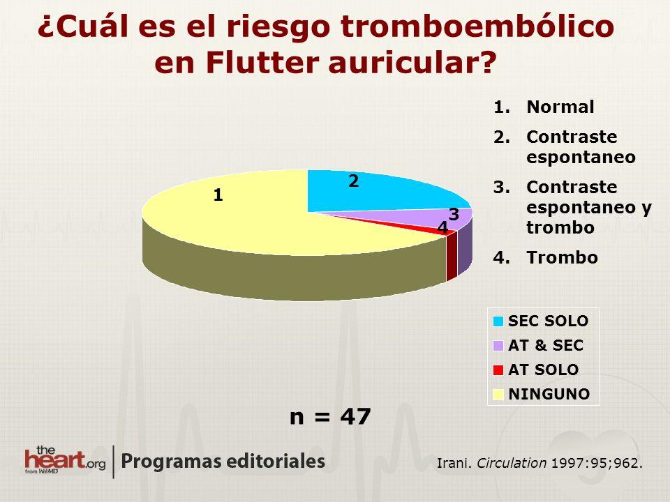 ¿Cuál es el riesgo tromboembólico en Flutter auricular? Irani. Circulation 1997:95;962. n = 47 SEC SOLO AT & SEC AT SOLO NINGUNO 1.Normal 2.Contraste