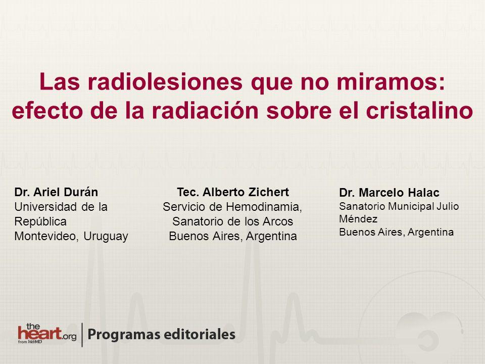 Dr. Marcelo Halac Sanatorio Municipal Julio Méndez Buenos Aires, Argentina Dr. Ariel Durán Universidad de la República Montevideo, Uruguay Las radiole