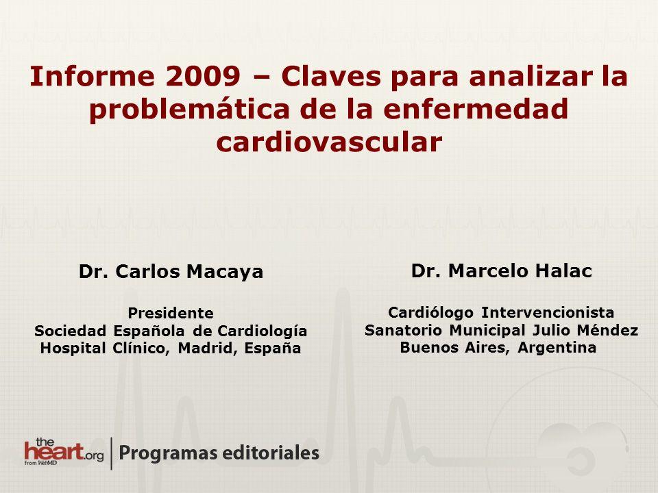 Dr. Marcelo Halac Cardiólogo Intervencionista Sanatorio Municipal Julio Méndez Buenos Aires, Argentina Dr. Carlos Macaya Presidente Sociedad Española
