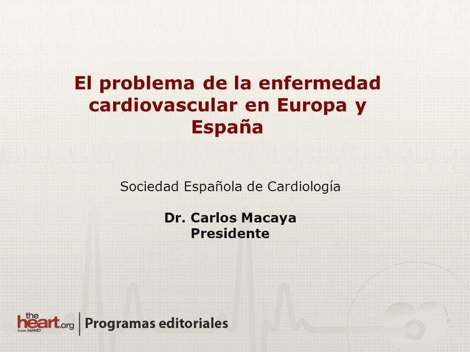 El problema de la enfermedad cardiovascular en Europa y España Sociedad Española de Cardiología Dr. Carlos Macaya Presidente