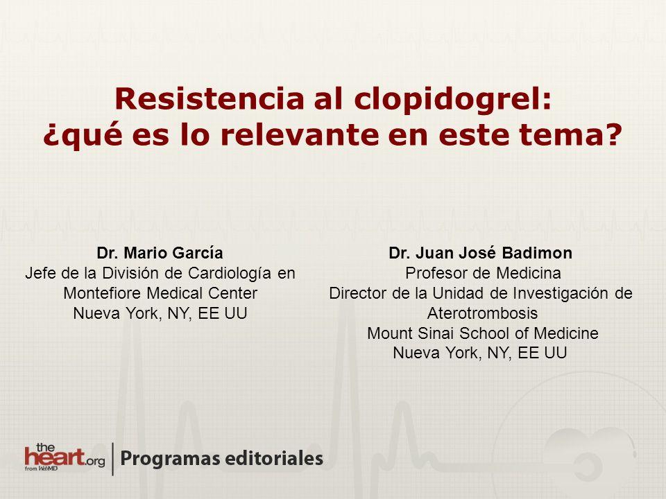 Dr. Juan José Badimon Profesor de Medicina Director de la Unidad de Investigación de Aterotrombosis Mount Sinai School of Medicine Nueva York, NY, EE
