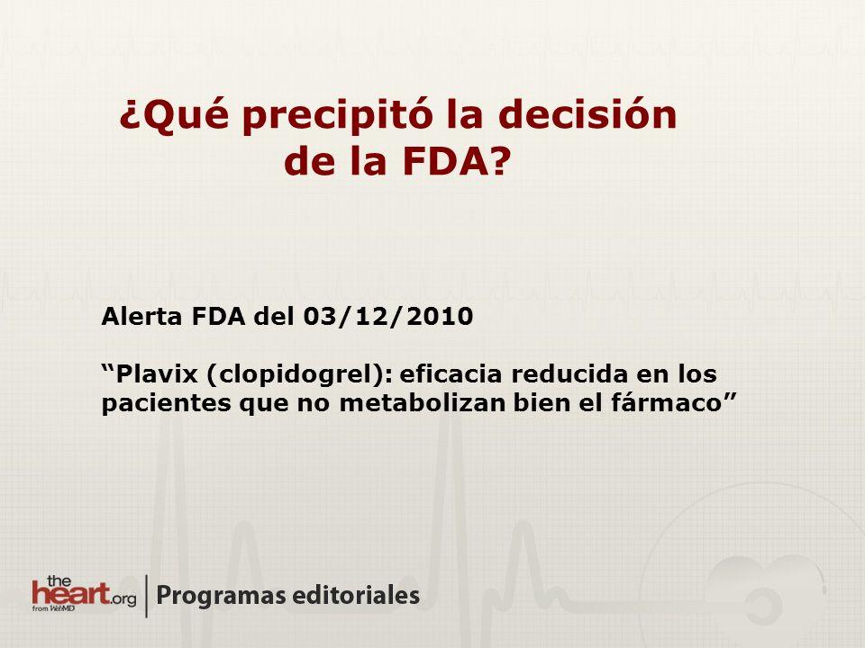 ¿Qué precipitó la decisión de la FDA? Alerta FDA del 03/12/2010 Plavix (clopidogrel): eficacia reducida en los pacientes que no metabolizan bien el fá