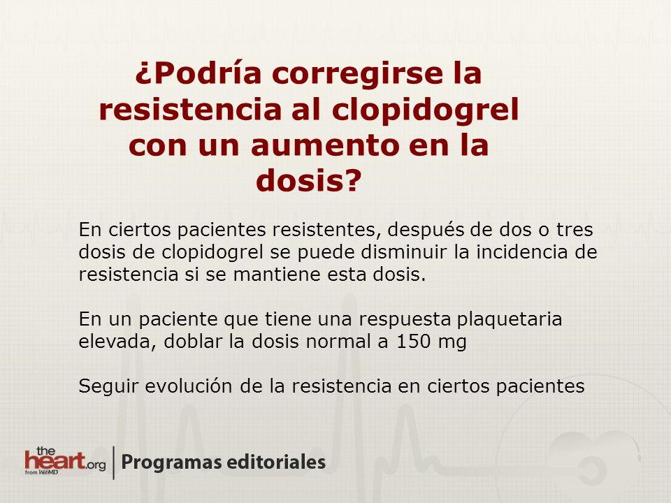 ¿Podría corregirse la resistencia al clopidogrel con un aumento en la dosis? En ciertos pacientes resistentes, después de dos o tres dosis de clopidog