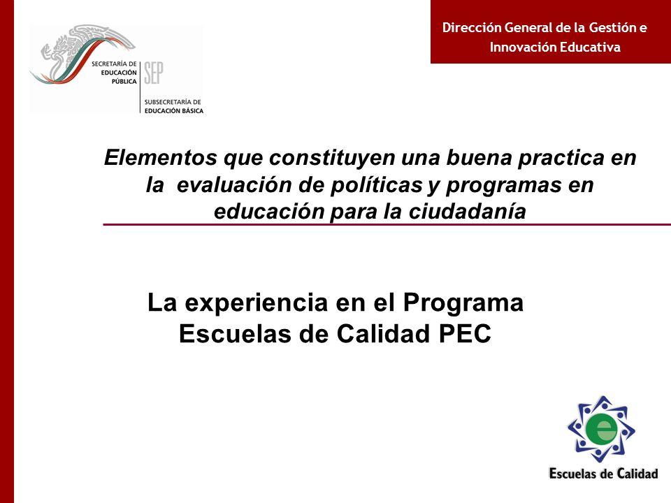 Dirección General de la Gestión e Innovación Educativa Elementos que constituyen una buena practica en la evaluación de políticas y programas en educa
