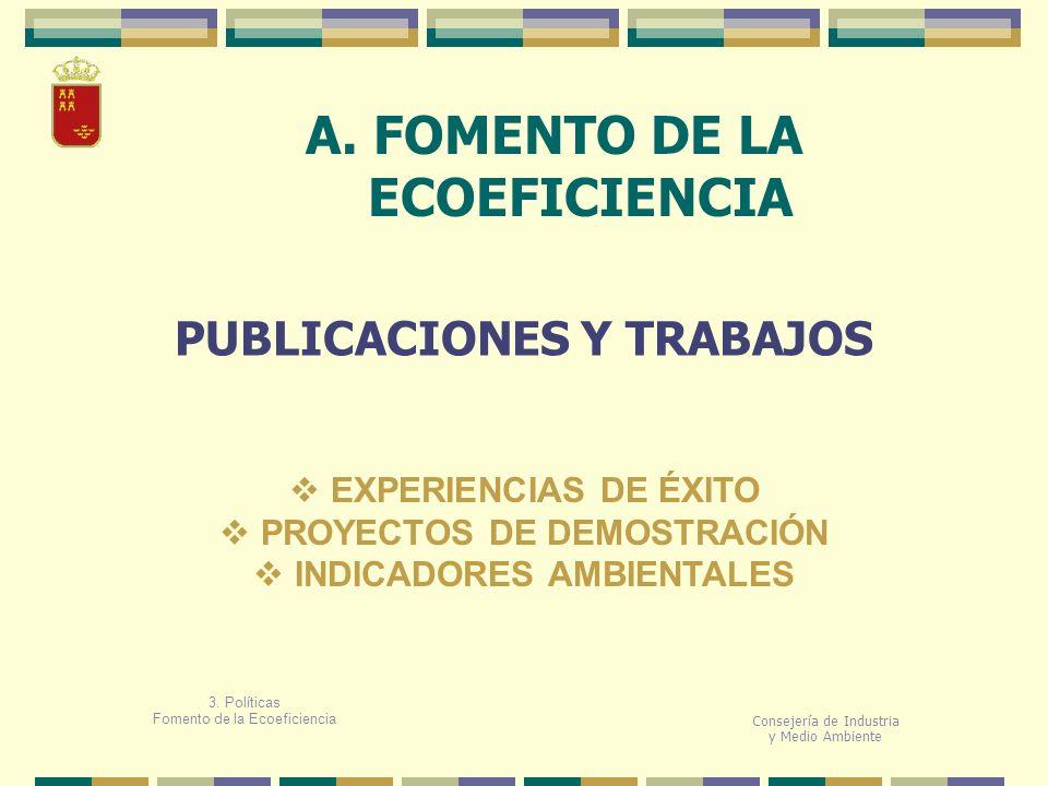 A. FOMENTO DE LA ECOEFICIENCIA Consejería de Industria y Medio Ambiente PUBLICACIONES Y TRABAJOS 3. Políticas Fomento de la Ecoeficiencia EXPERIENCIAS