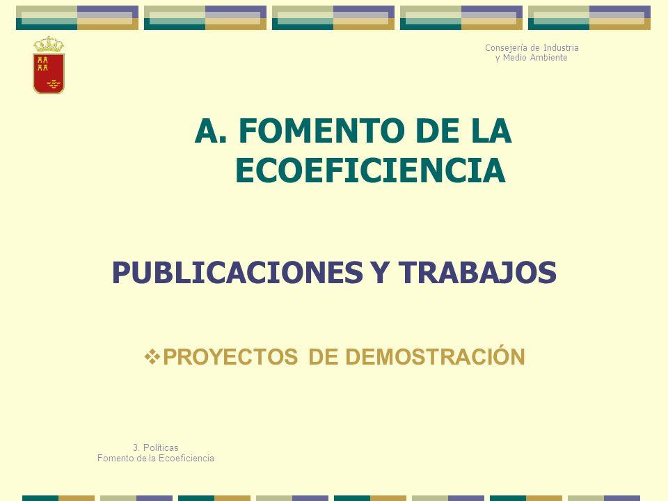 A. FOMENTO DE LA ECOEFICIENCIA Consejería de Industria y Medio Ambiente PUBLICACIONES Y TRABAJOS 3. Políticas Fomento de la Ecoeficiencia PROYECTOS DE