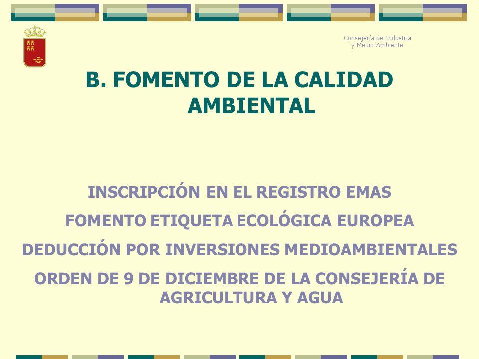 B. FOMENTO DE LA CALIDAD AMBIENTAL Consejería de Industria y Medio Ambiente INSCRIPCIÓN EN EL REGISTRO EMAS FOMENTO ETIQUETA ECOLÓGICA EUROPEA DEDUCCI