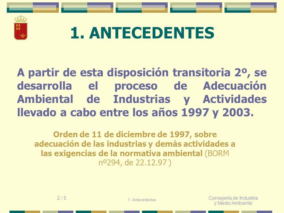 Consejería de Industria y Medio Ambiente 1. ANTECEDENTES A partir de esta disposición transitoria 2º, se desarrolla el proceso de Adecuación Ambiental