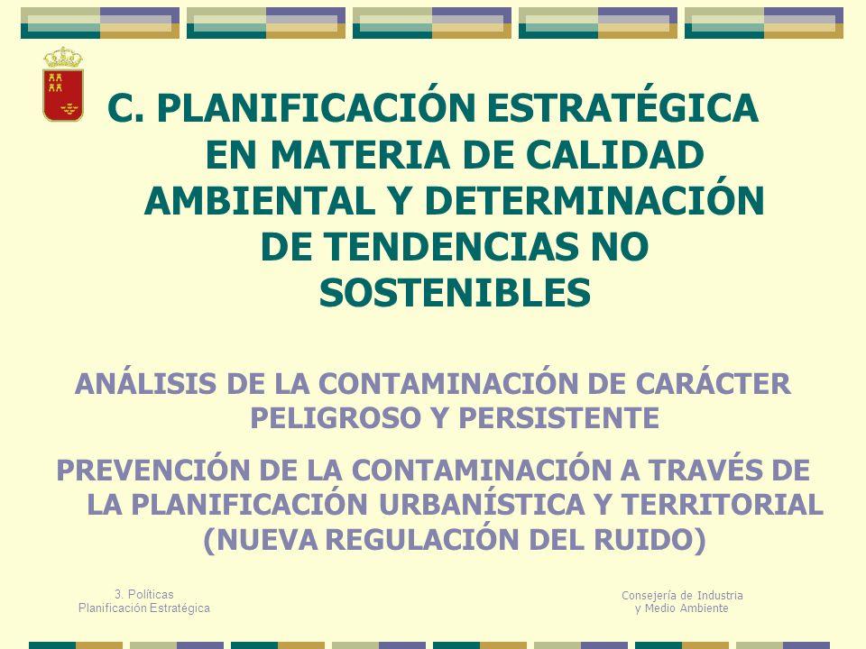 C. PLANIFICACIÓN ESTRATÉGICA EN MATERIA DE CALIDAD AMBIENTAL Y DETERMINACIÓN DE TENDENCIAS NO SOSTENIBLES Consejería de Industria y Medio Ambiente ANÁ