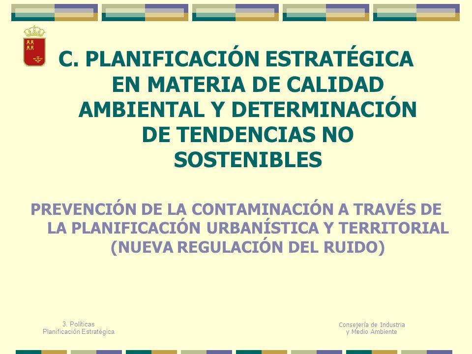 C. PLANIFICACIÓN ESTRATÉGICA EN MATERIA DE CALIDAD AMBIENTAL Y DETERMINACIÓN DE TENDENCIAS NO SOSTENIBLES Consejería de Industria y Medio Ambiente PRE