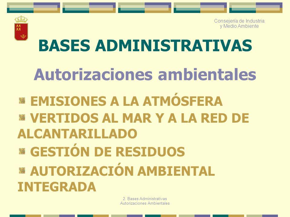 Consejería de Industria y Medio Ambiente BASES ADMINISTRATIVAS Autorizaciones ambientales EMISIONES A LA ATMÓSFERA VERTIDOS AL MAR Y A LA RED DE ALCAN