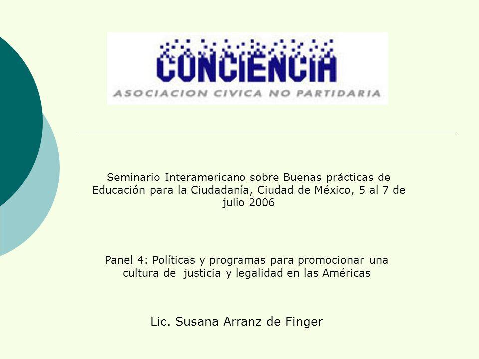 Seminario Interamericano sobre Buenas prácticas de Educación para la Ciudadanía, Ciudad de México, 5 al 7 de julio 2006 Panel 4: Políticas y programas para promocionar una cultura de justicia y legalidad en las Américas Lic.