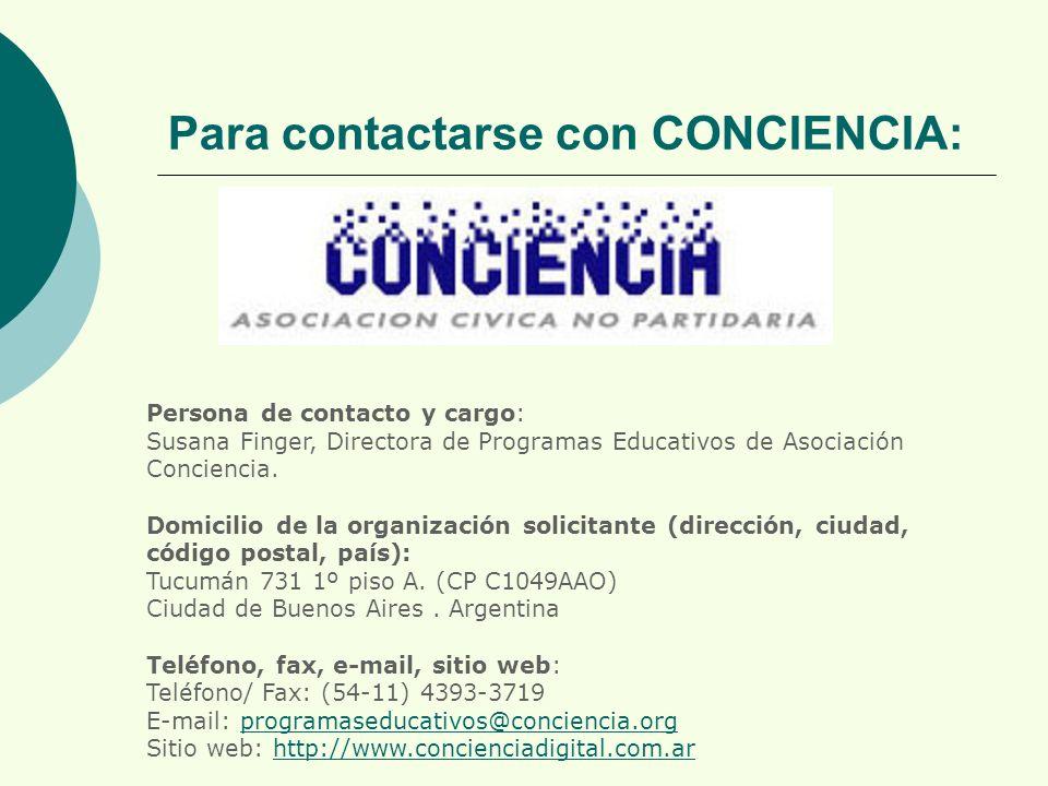 Para contactarse con CONCIENCIA: Persona de contacto y cargo: Susana Finger, Directora de Programas Educativos de Asociación Conciencia.