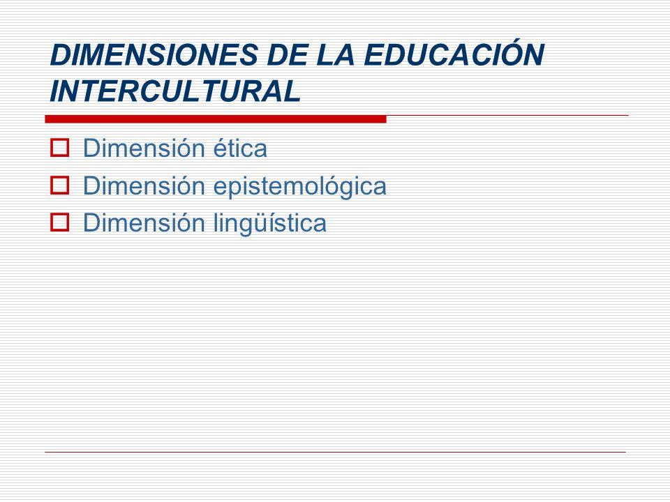 DIMENSIONES DE LA EDUCACIÓN INTERCULTURAL Dimensión ética Dimensión epistemológica Dimensión lingüística