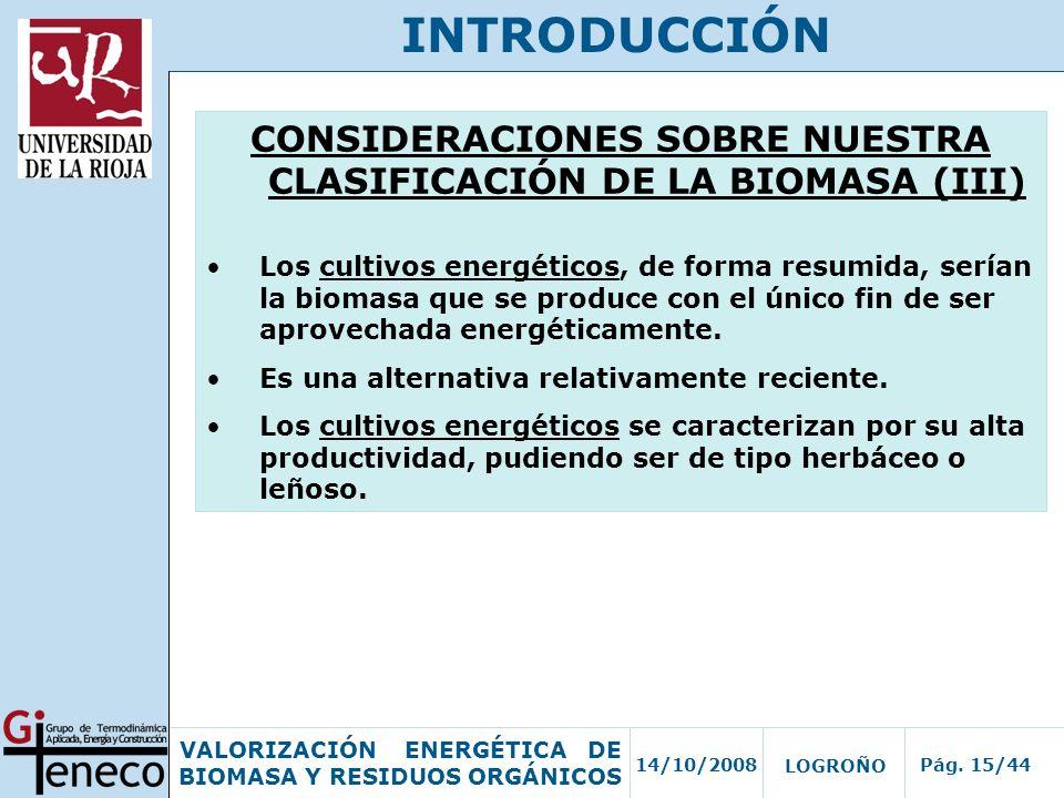 14/10/2008Pág. 15/44 VALORIZACIÓN ENERGÉTICA DE BIOMASA Y RESIDUOS ORGÁNICOS LOGROÑO INTRODUCCIÓN CONSIDERACIONES SOBRE NUESTRA CLASIFICACIÓN DE LA BI