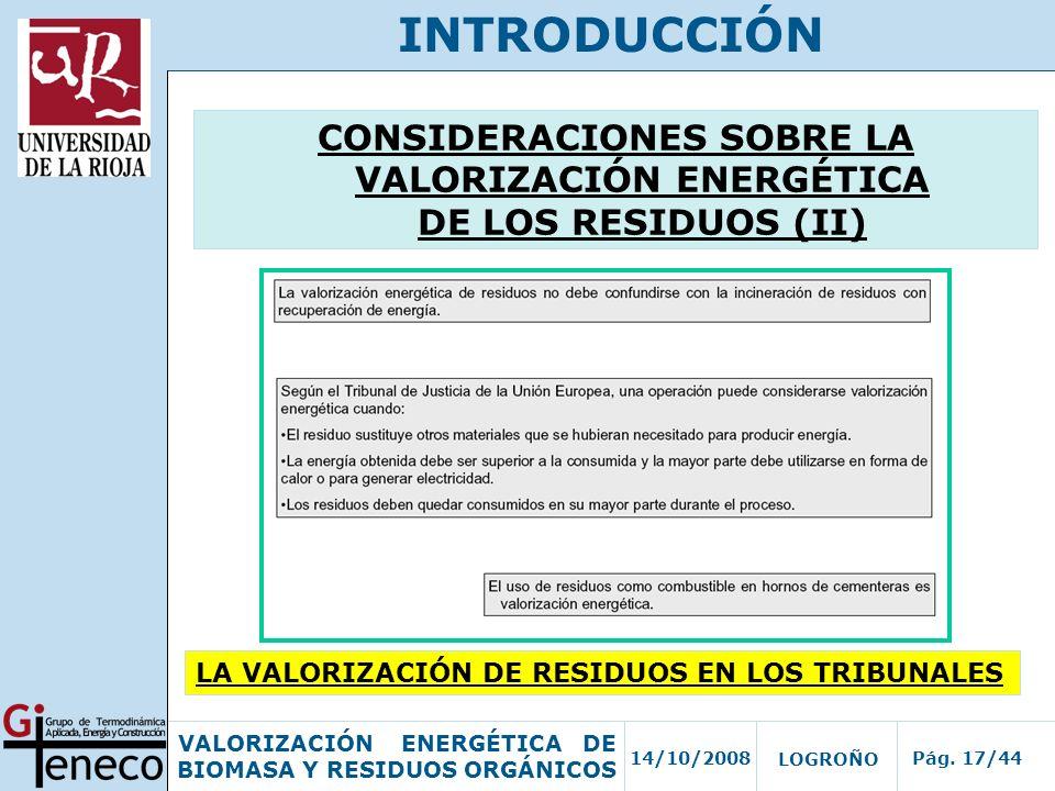 14/10/2008Pág. 17/44 VALORIZACIÓN ENERGÉTICA DE BIOMASA Y RESIDUOS ORGÁNICOS LOGROÑO INTRODUCCIÓN CONSIDERACIONES SOBRE LA VALORIZACIÓN ENERGÉTICA DE