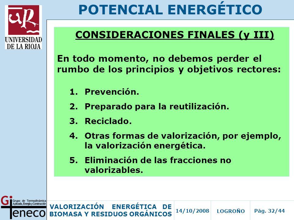 14/10/2008Pág. 32/44 VALORIZACIÓN ENERGÉTICA DE BIOMASA Y RESIDUOS ORGÁNICOS LOGROÑO POTENCIAL ENERGÉTICO CONSIDERACIONES FINALES (y III) En todo mome