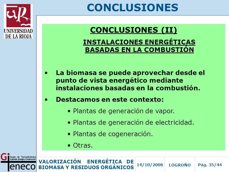 14/10/2008Pág. 35/44 VALORIZACIÓN ENERGÉTICA DE BIOMASA Y RESIDUOS ORGÁNICOS LOGROÑO CONCLUSIONES CONCLUSIONES (II) INSTALACIONES ENERGÉTICAS BASADAS