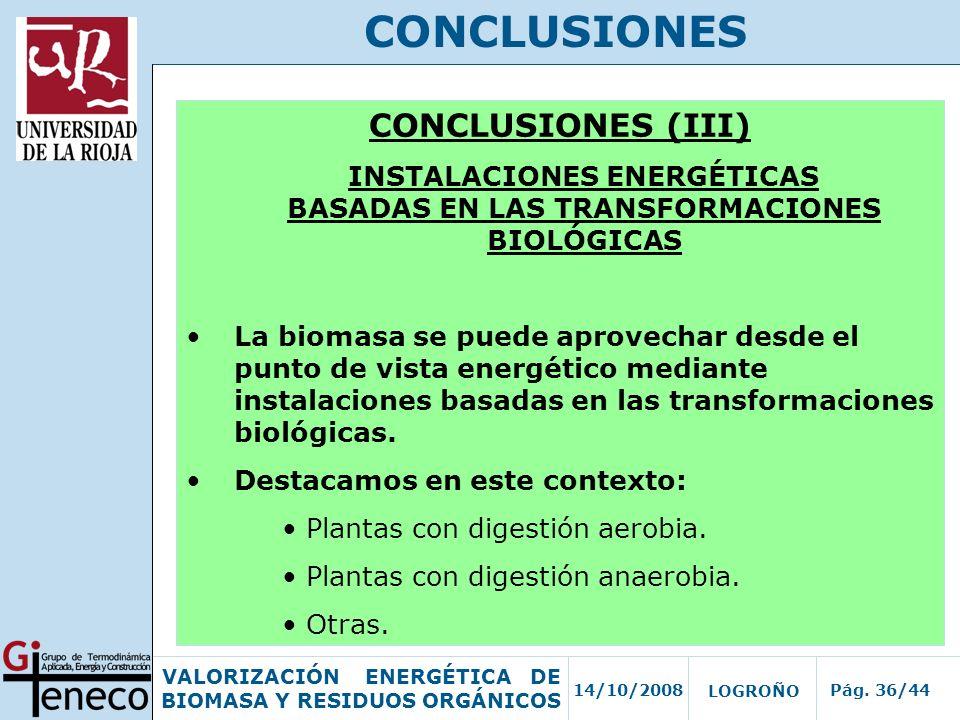 14/10/2008Pág. 36/44 VALORIZACIÓN ENERGÉTICA DE BIOMASA Y RESIDUOS ORGÁNICOS LOGROÑO CONCLUSIONES CONCLUSIONES (III) INSTALACIONES ENERGÉTICAS BASADAS