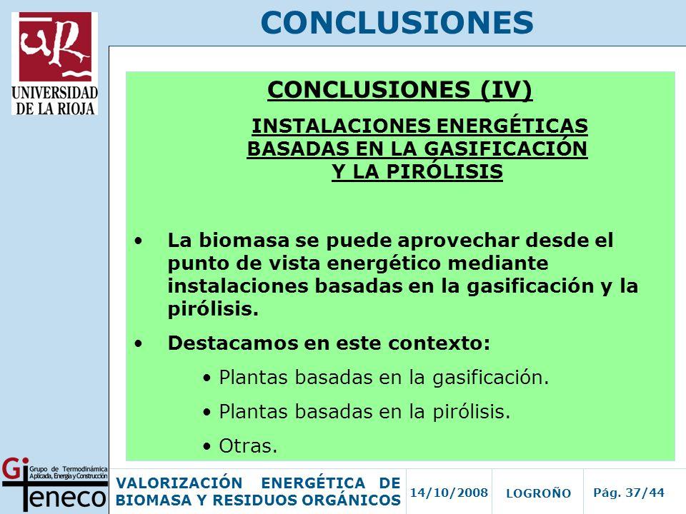 14/10/2008Pág. 37/44 VALORIZACIÓN ENERGÉTICA DE BIOMASA Y RESIDUOS ORGÁNICOS LOGROÑO CONCLUSIONES CONCLUSIONES (IV) INSTALACIONES ENERGÉTICAS BASADAS