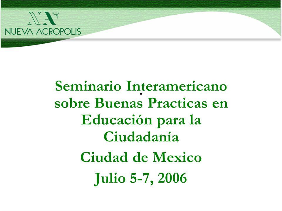 Seminario Interamericano sobre Buenas Practicas en Educación para la Ciudadanía Ciudad de Mexico Julio 5-7, 2006.