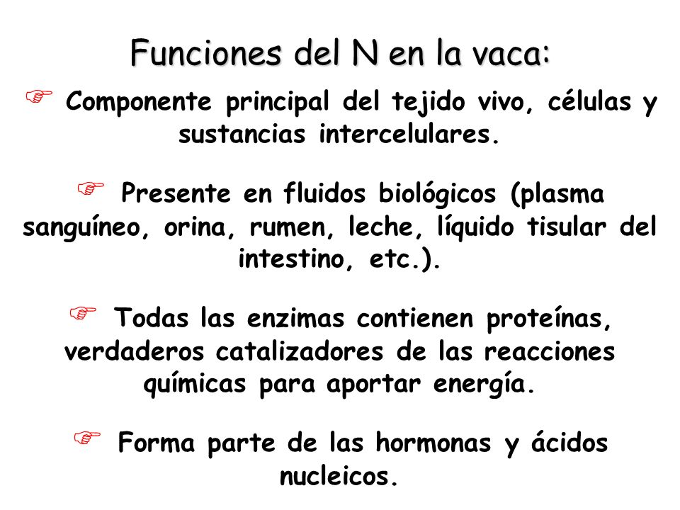 Funciones del N en la vaca: Componente principal del tejido vivo, células y sustancias intercelulares. Presente en fluidos biológicos (plasma sanguíne