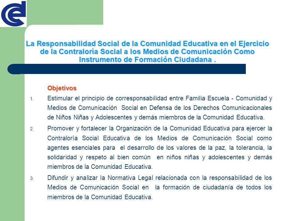Objetivos 1. Estimular el principio de corresponsabilidad entre Familia Escuela - Comunidad y Medios de Comunicación Social en Defensa de los Derechos