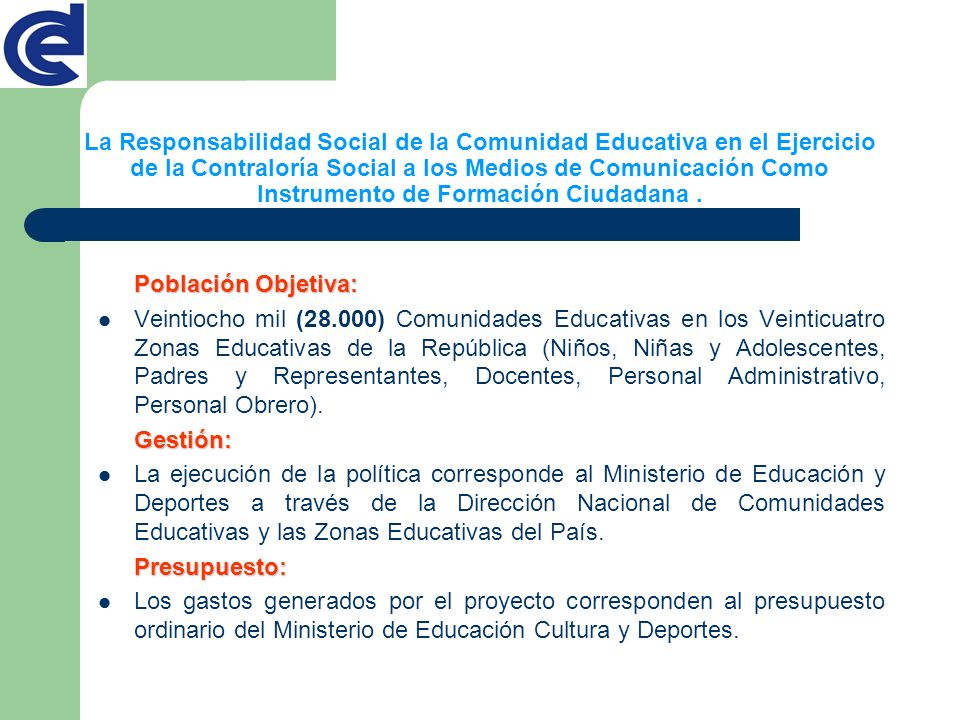Población Objetiva: Veintiocho mil (28.000) Comunidades Educativas en los Veinticuatro Zonas Educativas de la República (Niños, Niñas y Adolescentes,
