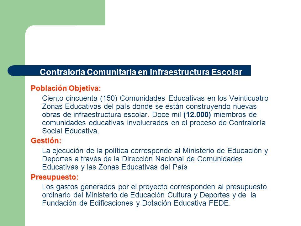Población Objetiva: Ciento cincuenta (150) Comunidades Educativas en los Veinticuatro Zonas Educativas del país donde se están construyendo nuevas obr