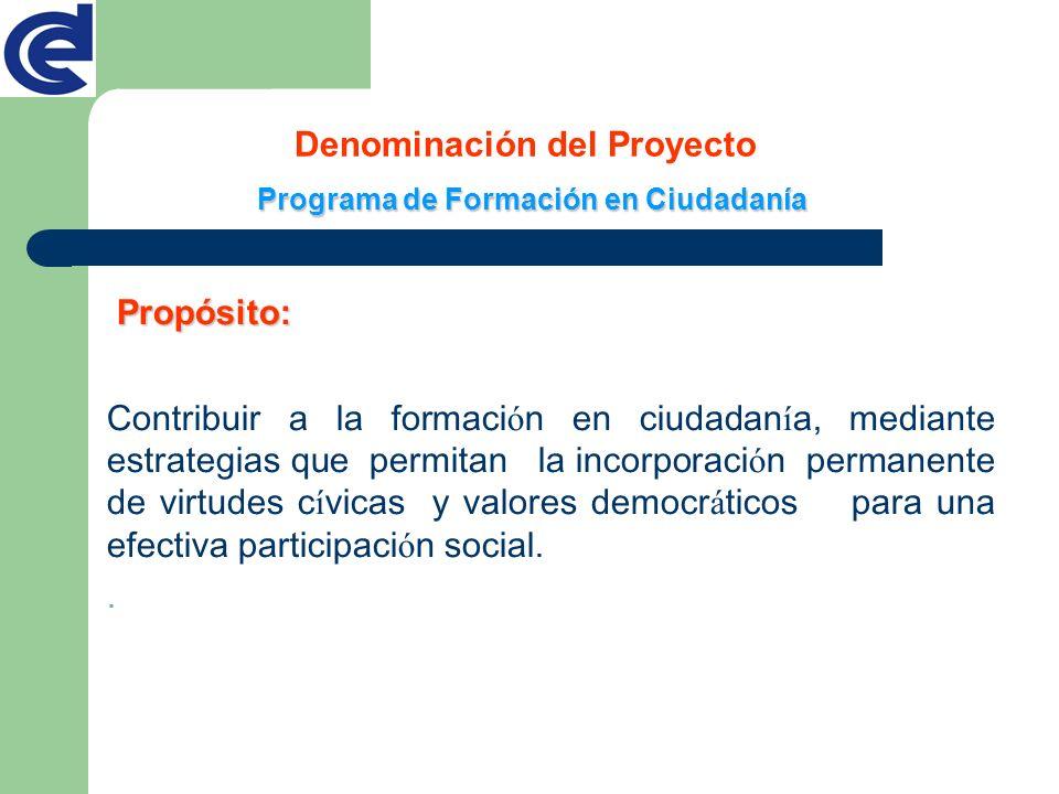 Propósito: Contribuir a la formaci ó n en ciudadan í a, mediante estrategias que permitan la incorporaci ó n permanente de virtudes c í vicas y valore