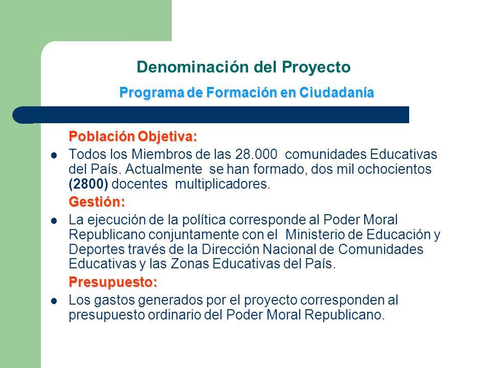 Población Objetiva: Todos los Miembros de las 28.000 comunidades Educativas del País. Actualmente se han formado, dos mil ochocientos (2800) docentes