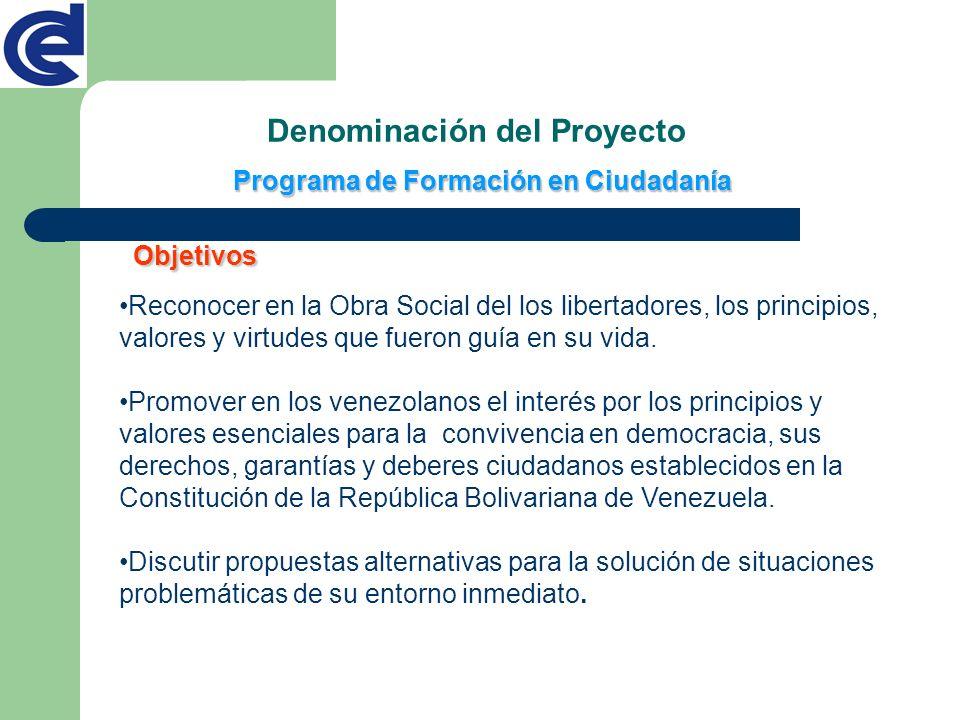 Objetivos Programa de Formación en Ciudadanía Denominación del Proyecto Reconocer en la Obra Social del los libertadores, los principios, valores y vi