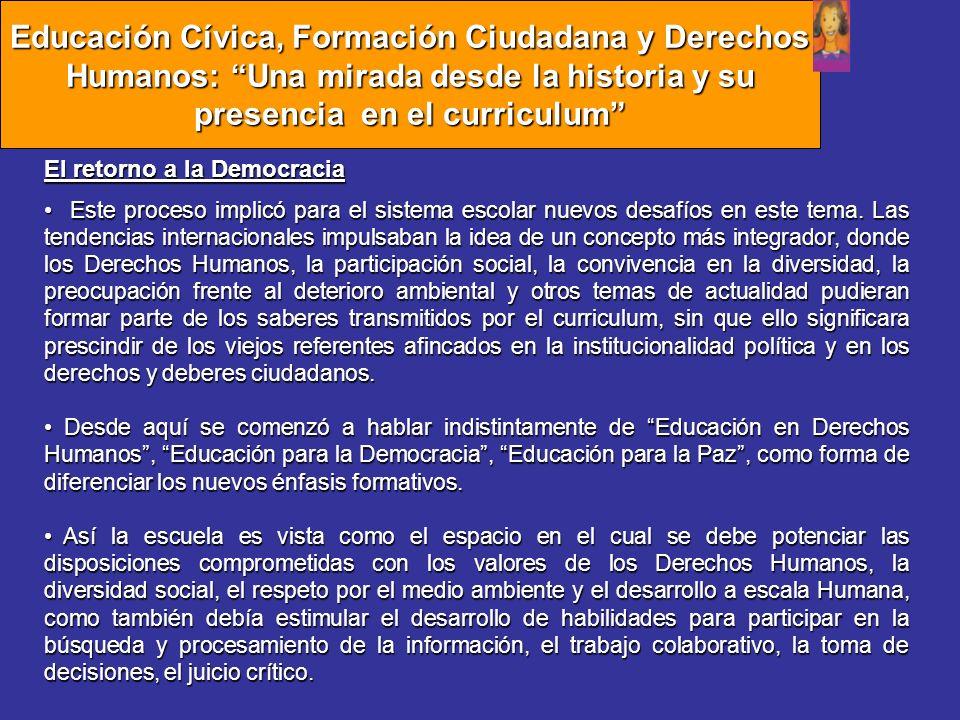 El retorno a la Democracia Este proceso implicó para el sistema escolar nuevos desafíos en este tema. Las tendencias internacionales impulsaban la ide