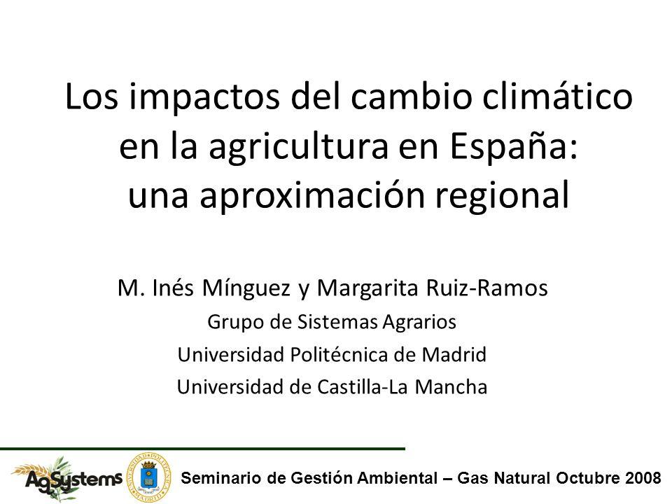 Los impactos del cambio climático en la agricultura en España: una aproximación regional M. Inés Mínguez y Margarita Ruiz-Ramos Grupo de Sistemas Agra
