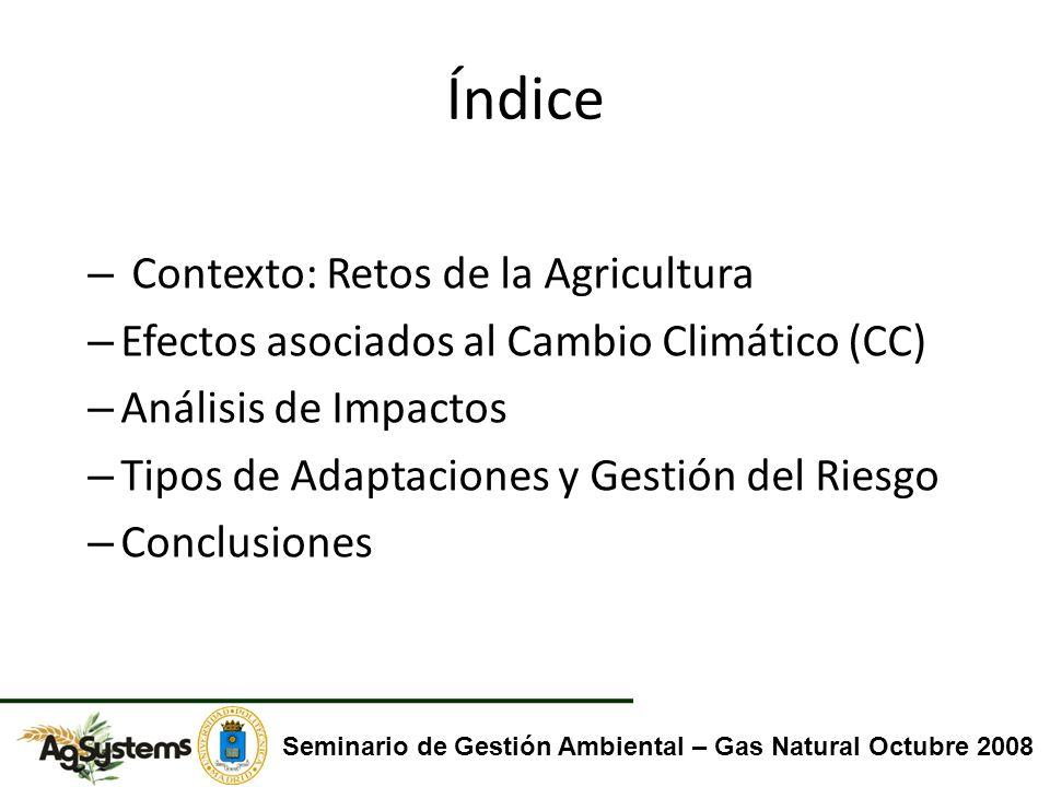 Retos de la Agricultura – Duplicar la producción de alimentos para 2050 (FAO 2008) – Otros productos (ej.: nuevos materiales, biocombustibles) – Proveer de Servicios Ambientales – Cambio climático (CC) Seminario de Gestión Ambiental – Gas Natural Octubre 2008