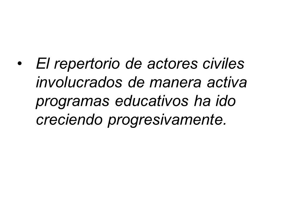 El repertorio de actores civiles involucrados de manera activa programas educativos ha ido creciendo progresivamente.