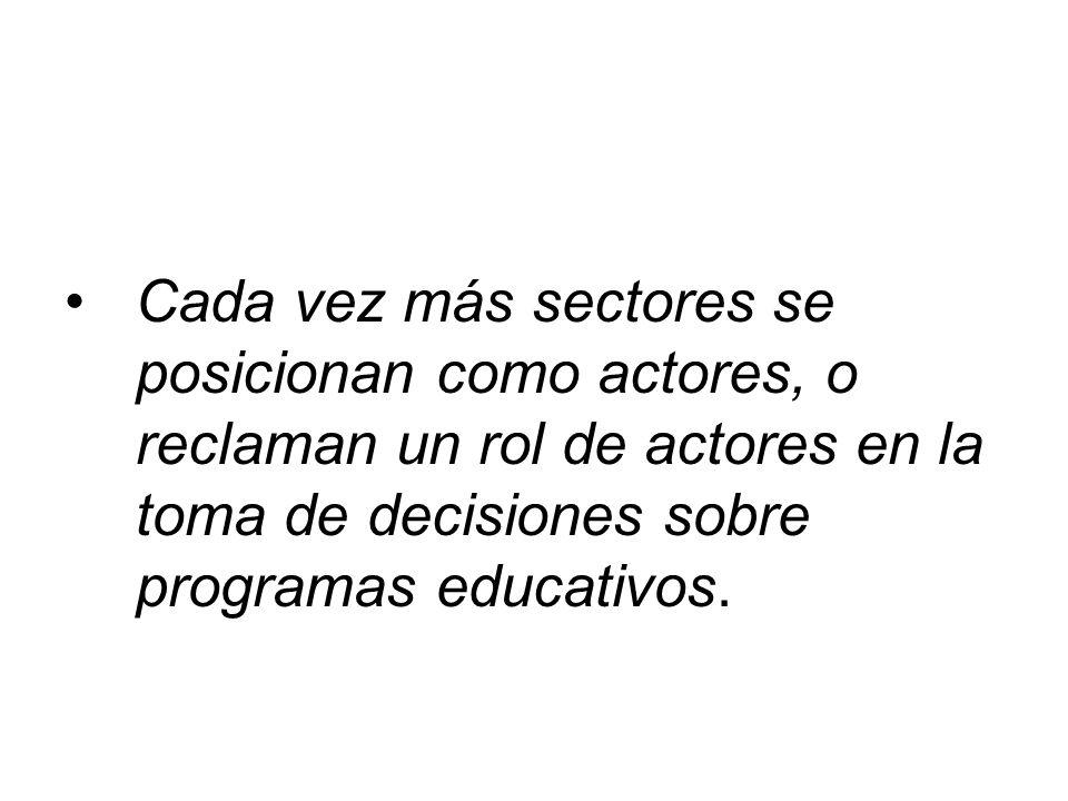 Cada vez más sectores se posicionan como actores, o reclaman un rol de actores en la toma de decisiones sobre programas educativos.