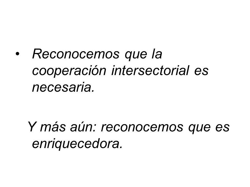 Reconocemos que la cooperación intersectorial es necesaria.