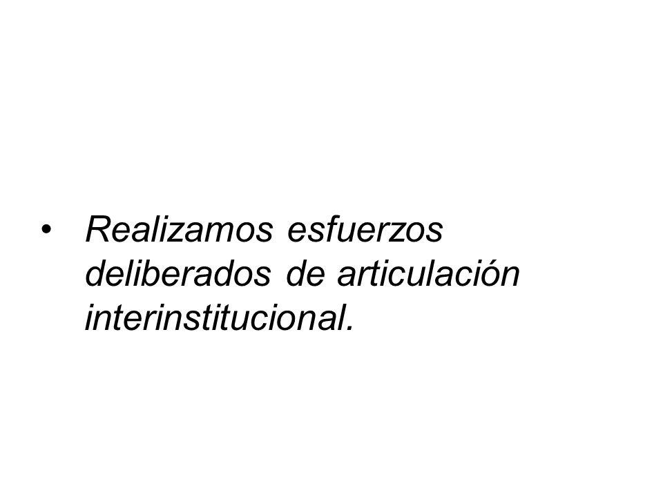 Realizamos esfuerzos deliberados de articulación interinstitucional.