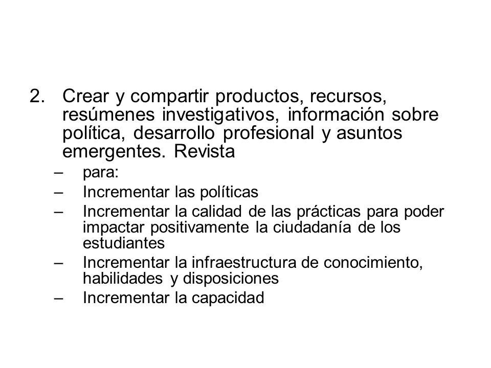 2.Crear y compartir productos, recursos, resúmenes investigativos, información sobre política, desarrollo profesional y asuntos emergentes. Revista –p
