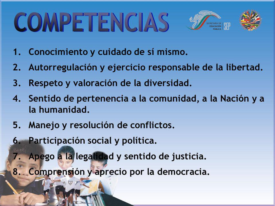 1.Conocimiento y cuidado de sí mismo. 2.Autorregulación y ejercicio responsable de la libertad. 3.Respeto y valoración de la diversidad. 4.Sentido de