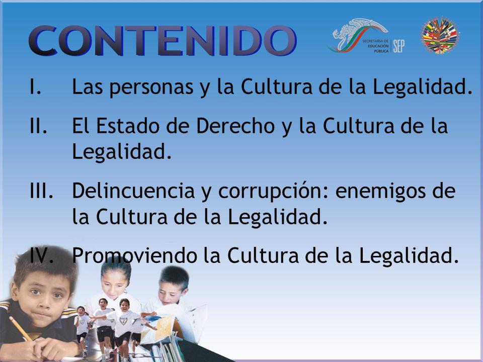 I.Las personas y la Cultura de la Legalidad. II.El Estado de Derecho y la Cultura de la Legalidad. III.Delincuencia y corrupción: enemigos de la Cultu