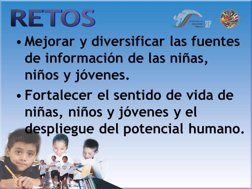 Mejorar y diversificar las fuentes de información de las niñas, niños y jóvenes. Fortalecer el sentido de vida de niñas, niños y jóvenes y el desplieg
