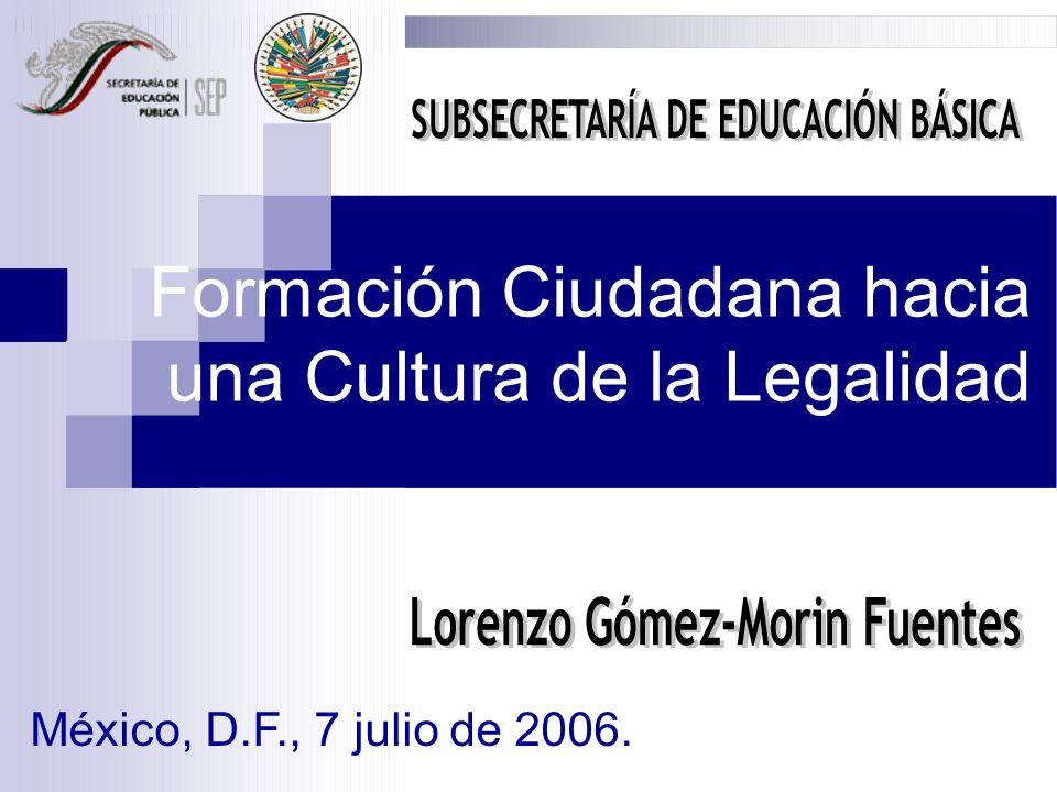 Formación Ciudadana hacia una Cultura de la Legalidad México, D.F., 7 julio de 2006.