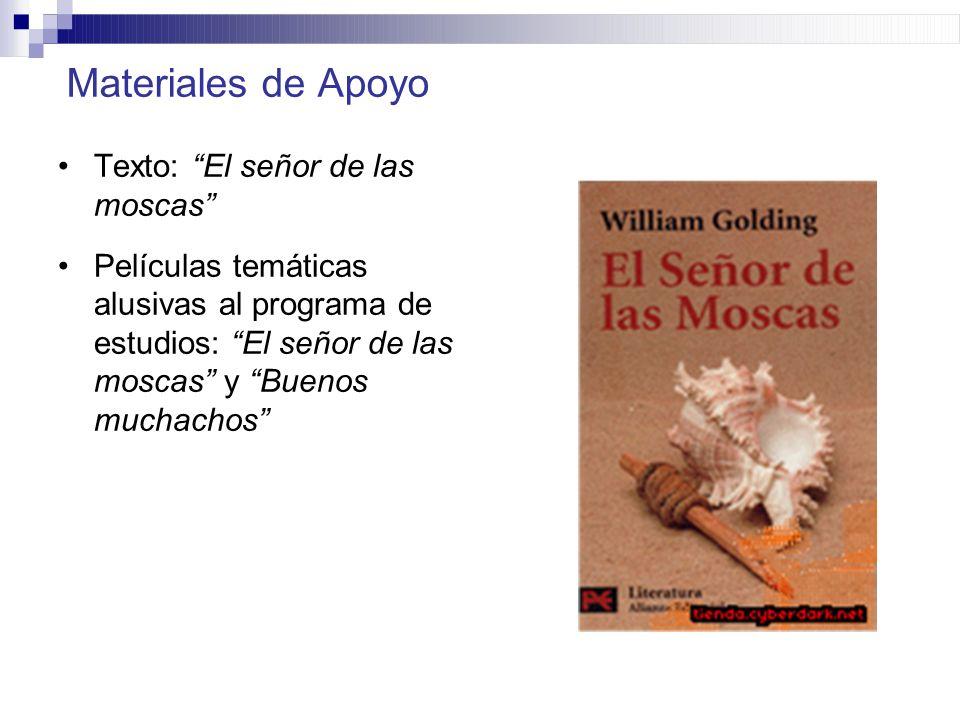 Materiales de Apoyo Texto: El señor de las moscas Películas temáticas alusivas al programa de estudios: El señor de las moscas y Buenos muchachos