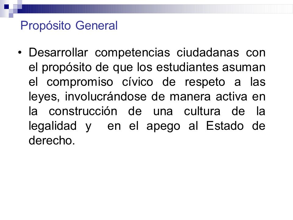 Propósito General Desarrollar competencias ciudadanas con el propósito de que los estudiantes asuman el compromiso cívico de respeto a las leyes, invo