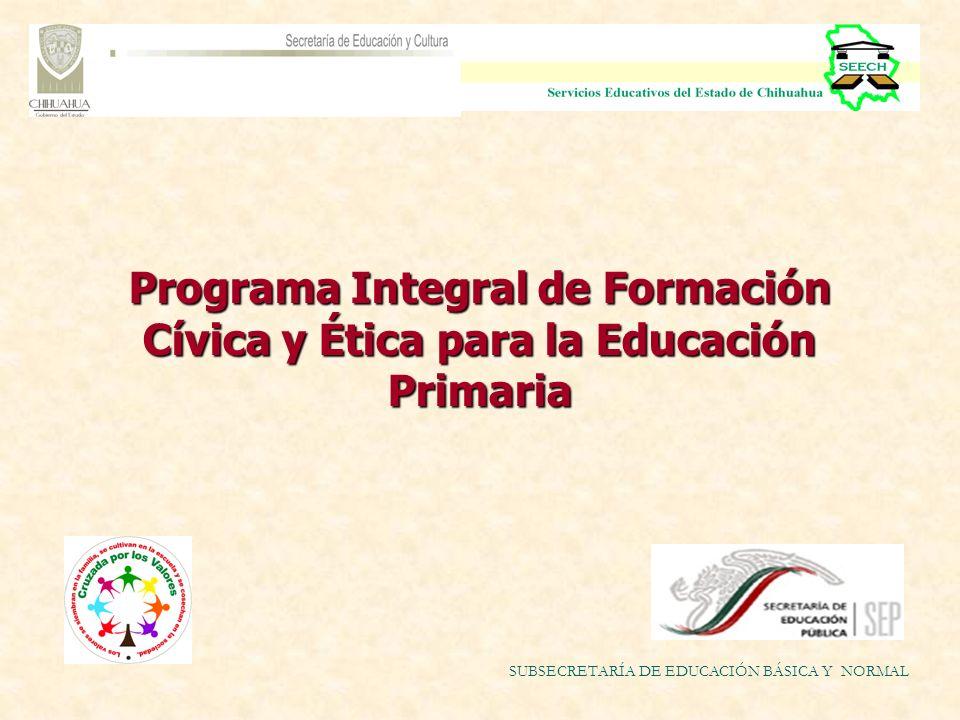 Programa Integral de Formación Cívica y Ética para la Educación Primaria SUBSECRETARÍA DE EDUCACIÓN BÁSICA Y NORMAL